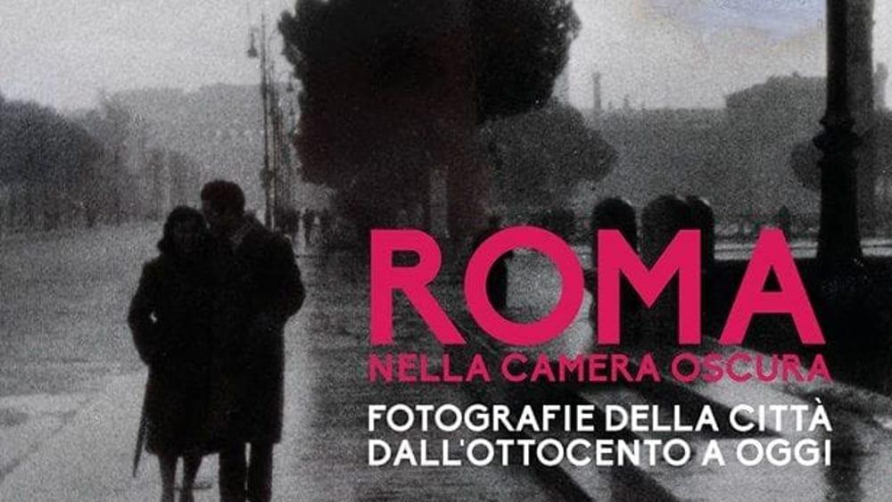 Roma nella camera oscura, i 180 anni della fotografia a Roma